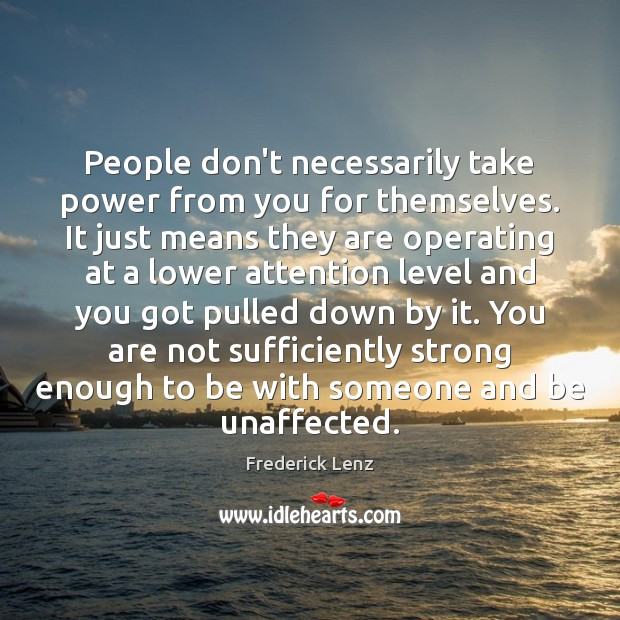 People don't necessarily take power from you for themselves. It just means Image