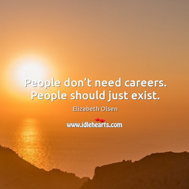 People don't need careers. People should just exist. Image
