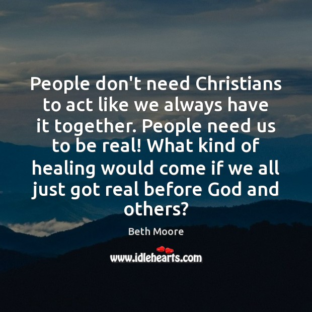 Image, People don't need Christians to act like we always have it together.