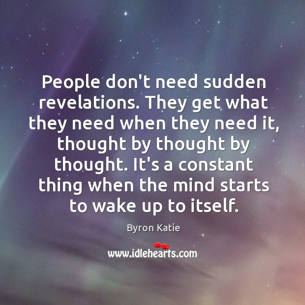 People don't need sudden revelations. They get what they need when they Image