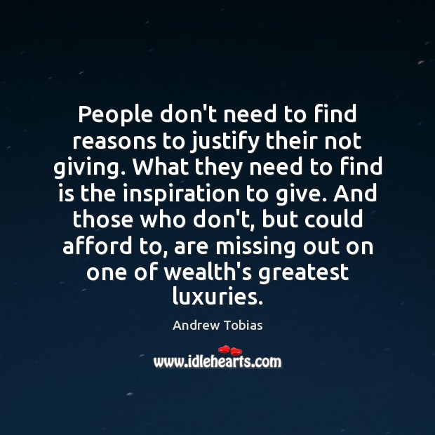 Image, People don't need to find reasons to justify their not giving. What
