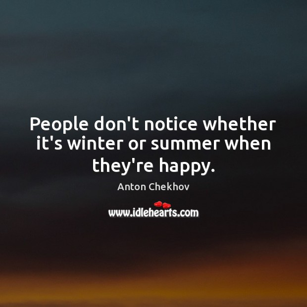 Image, People don't notice whether it's winter or summer when they're happy.