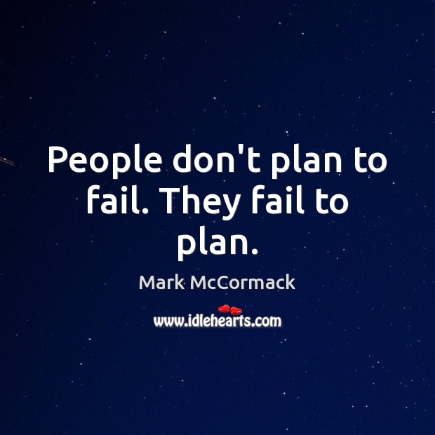 People don't plan to fail. They fail to plan. Image