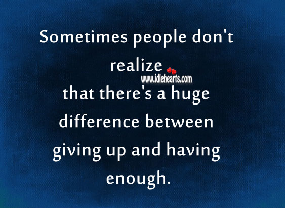 There's a huge difference between giving up and having enough. Realize Quotes Image