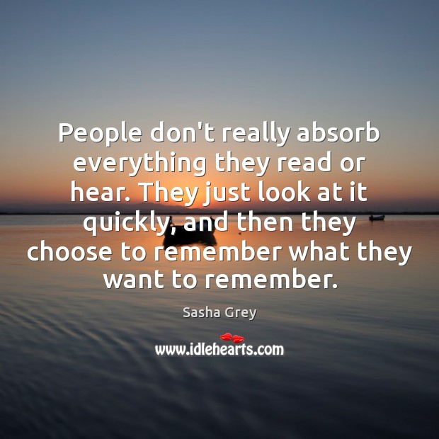People don't really absorb everything they read or hear. They just look Image