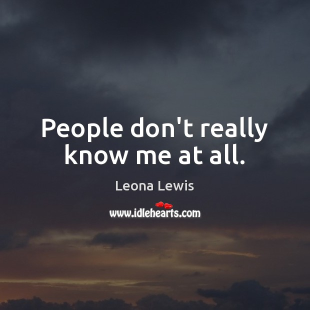 People don't really know me at all. Image