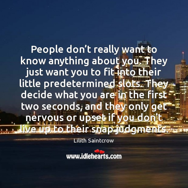 People don't really want to know anything about you. They just Lilith Saintcrow Picture Quote