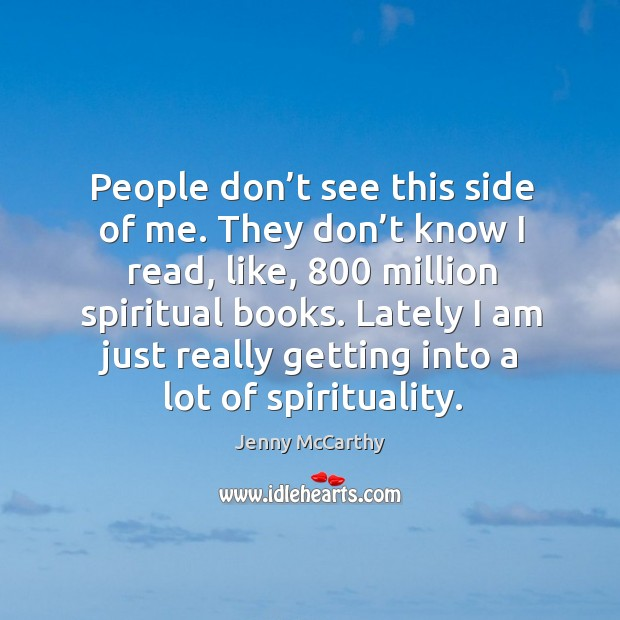 People don't see this side of me. They don't know I read, like, 800 million spiritual books. Image