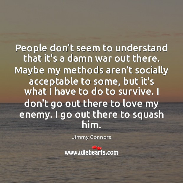 People don't seem to understand that it's a damn war out there. Image