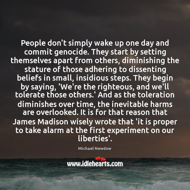 People don't simply wake up one day and commit genocide. They start Image