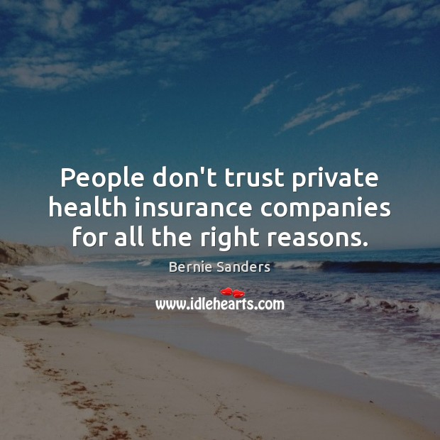 People don't trust private health insurance companies for all the right reasons. Don't Trust Quotes Image