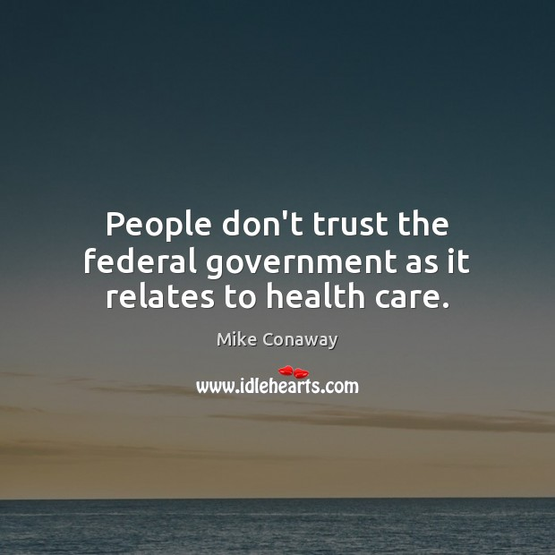 People don't trust the federal government as it relates to health care. Image