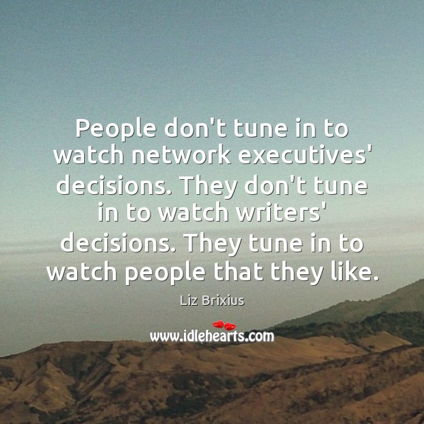 People don't tune in to watch network executives' decisions. They don't tune Image