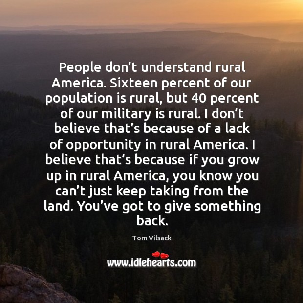 People don't understand rural america. Sixteen percent of our population is rural Image