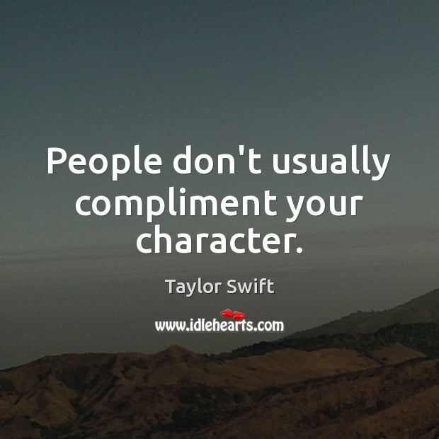 People don't usually compliment your character. Image