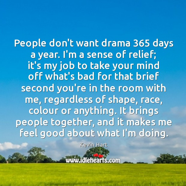 Image, People don't want drama 365 days a year. I'm a sense of relief;