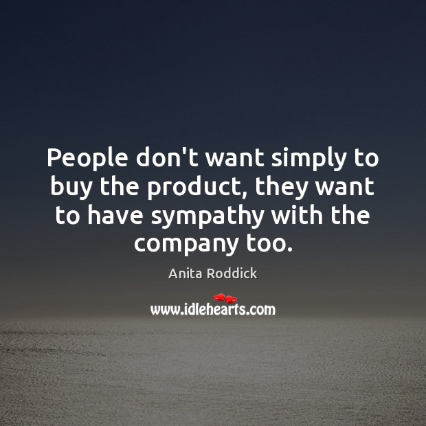 People don't want simply to buy the product, they want to have Anita Roddick Picture Quote