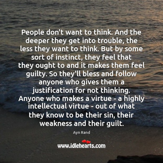 People don't want to think. And the deeper they get into trouble, Guilt Quotes Image