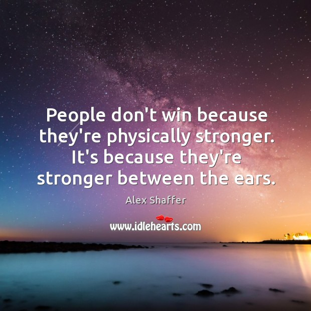 Image, People don't win because they're physically stronger. It's because they're stronger between