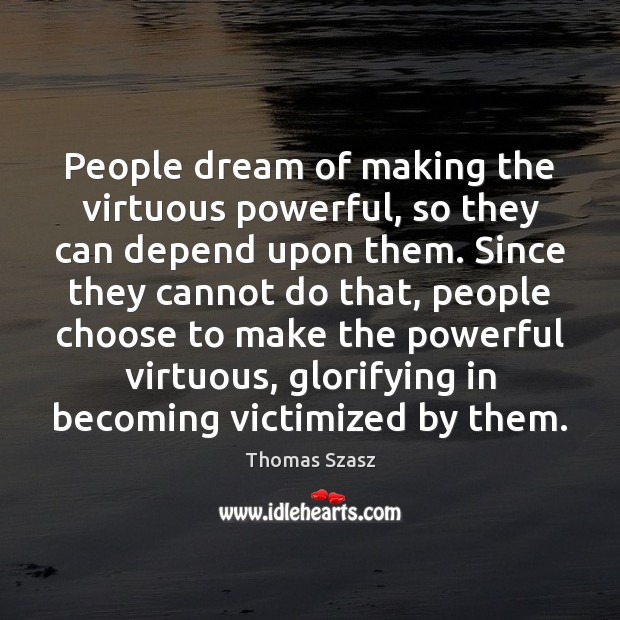 Image, People dream of making the virtuous powerful, so they can depend upon
