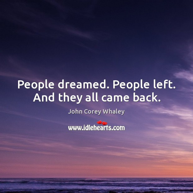 People dreamed. People left. And they all came back. Image