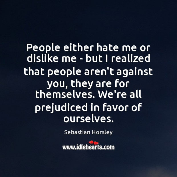People either hate me or dislike me – but I realized that Sebastian Horsley Picture Quote
