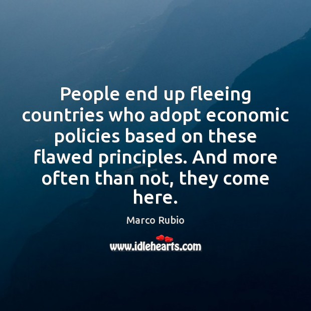 Image, People end up fleeing countries who adopt economic policies based on these
