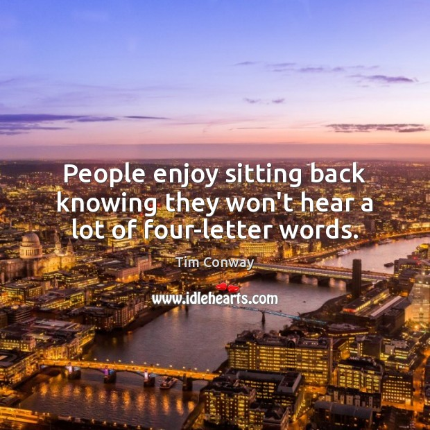 People enjoy sitting back knowing they won't hear a lot of four-letter words. Image