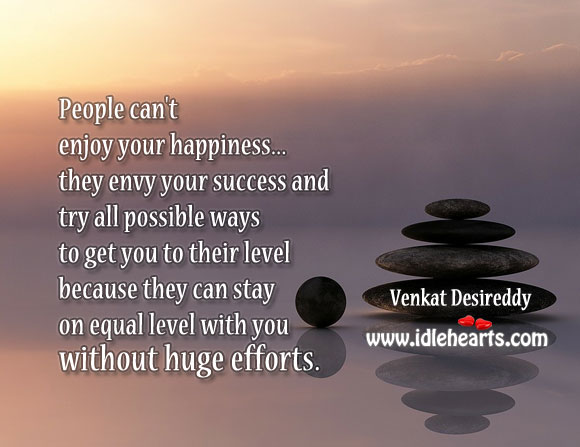 People Can't Enjoy Your Happiness