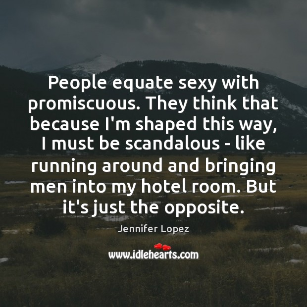 People equate sexy with promiscuous. They think that because I'm shaped this Jennifer Lopez Picture Quote