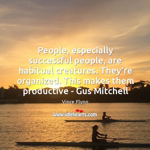 People, especially successful people, are habitual creatures. They're organized. This makes them Image