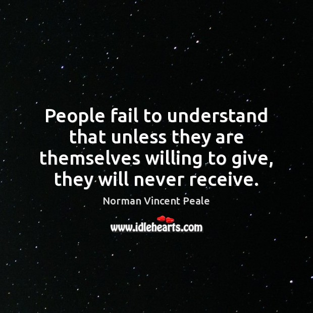 Image, People fail to understand that unless they are themselves willing to give,