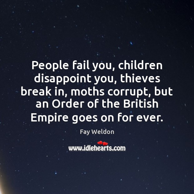 People fail you, children disappoint you, thieves break in, moths corrupt, but Image