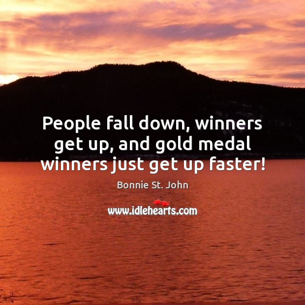 Image, People fall down, winners get up, and gold medal winners just get up faster!