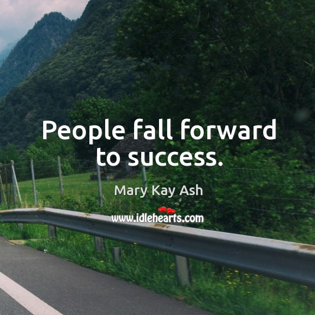 People fall forward to success. Image