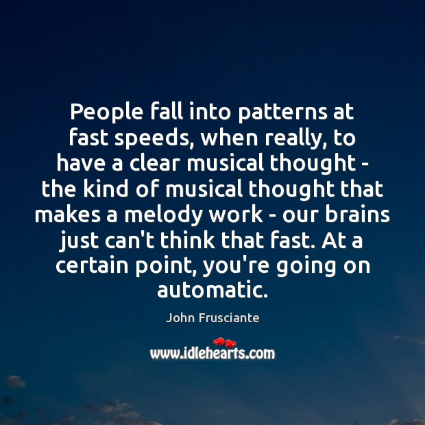 People fall into patterns at fast speeds, when really, to have a Image