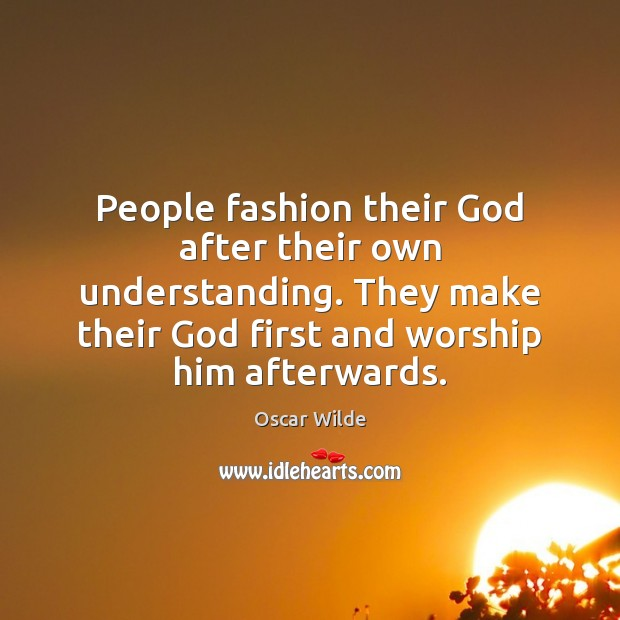 Image, People fashion their God after their own understanding. They make their God