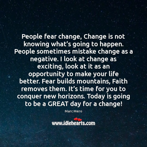 People fear change, Change is not knowing what's going to happen. Good Day Quotes Image