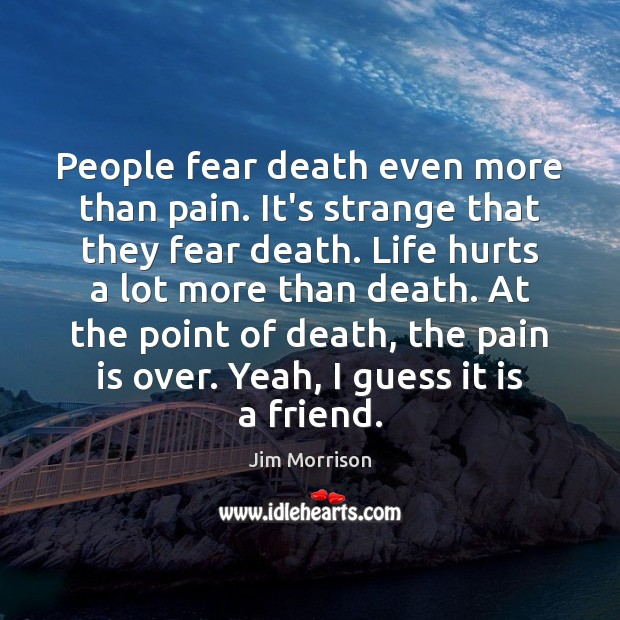 People fear death even more than pain. It's strange that they fear Pain Quotes Image
