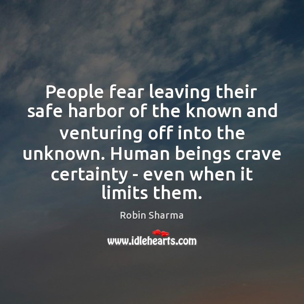 People fear leaving their safe harbor of the known and venturing off Robin Sharma Picture Quote