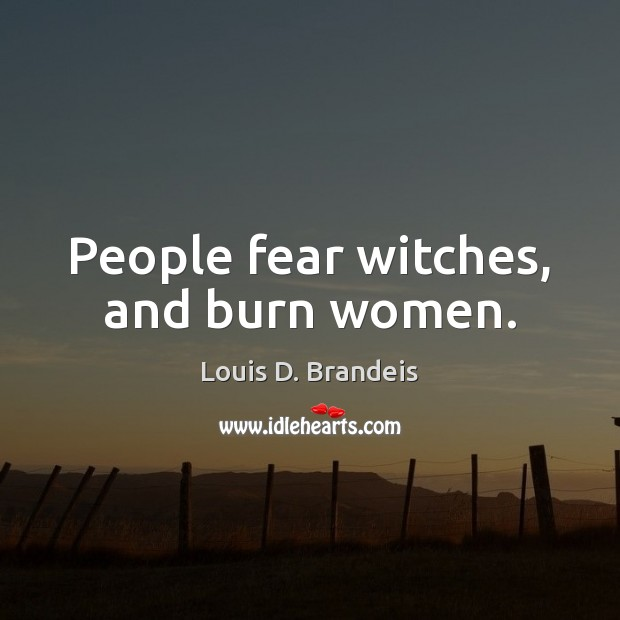People fear witches, and burn women. Image
