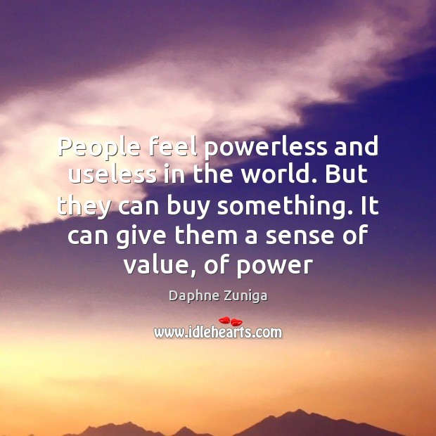 Image, People feel powerless and useless in the world. But they can buy