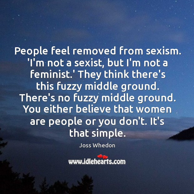 Image, People feel removed from sexism. 'I'm not a sexist, but I'm not