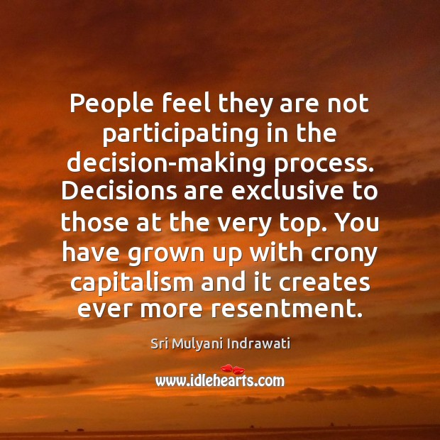 People feel they are not participating in the decision-making process. Decisions are Image