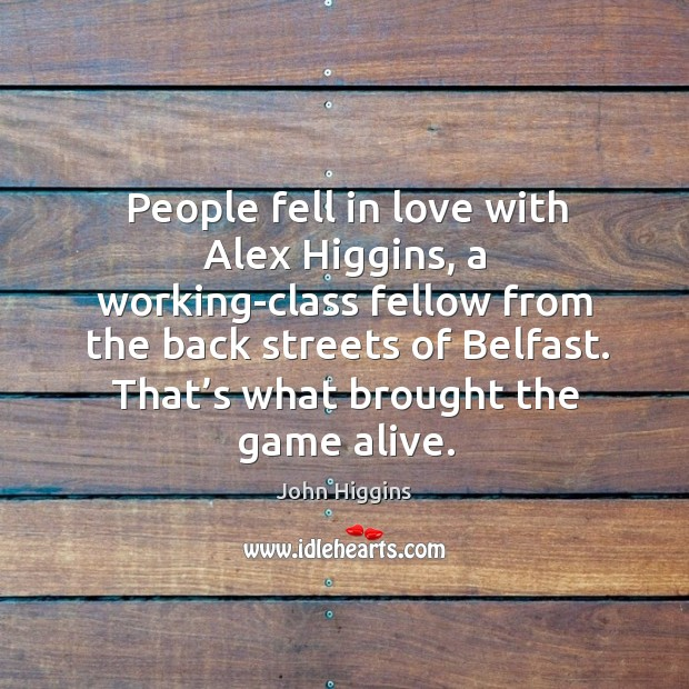 Image, People fell in love with alex higgins, a working-class fellow from the back streets of belfast.