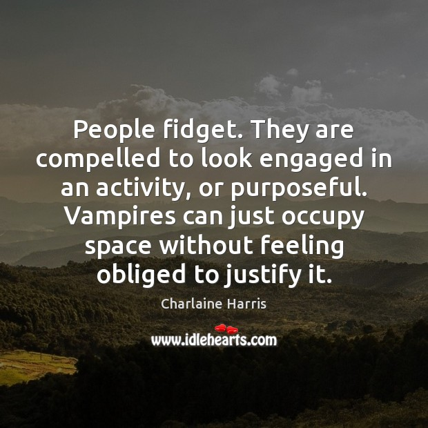 People fidget. They are compelled to look engaged in an activity, or Image