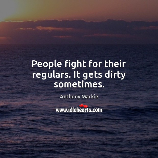 People fight for their regulars. It gets dirty sometimes. Image