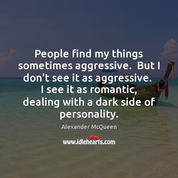 People find my things sometimes aggressive.  But I don't see it as Image