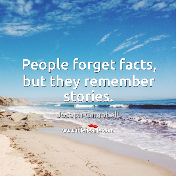 People forget facts, but they remember stories. Image