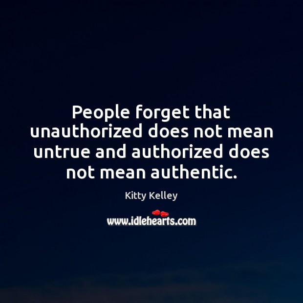 People forget that unauthorized does not mean untrue and authorized does not Image